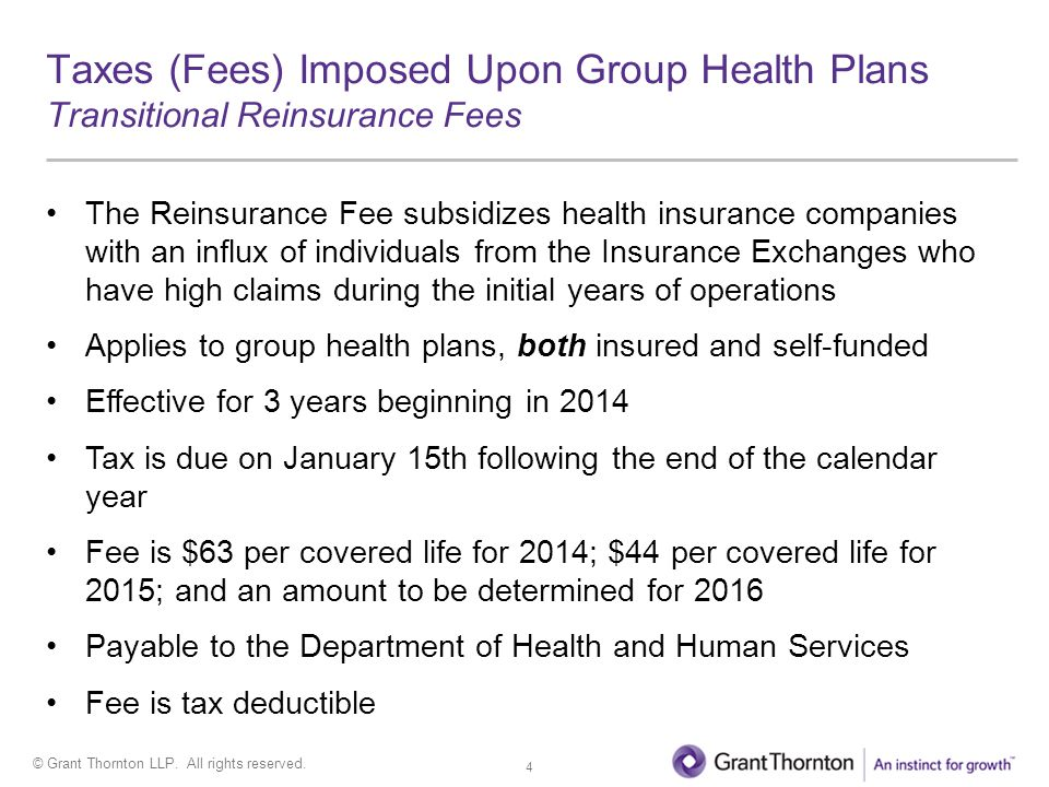 © Grant Thornton LLP. All rights reserved. Taxes (Fees) Imposed Upon Group Health Plans Transitional Reinsurance Fees 4 The Reinsurance Fee subsidizes
