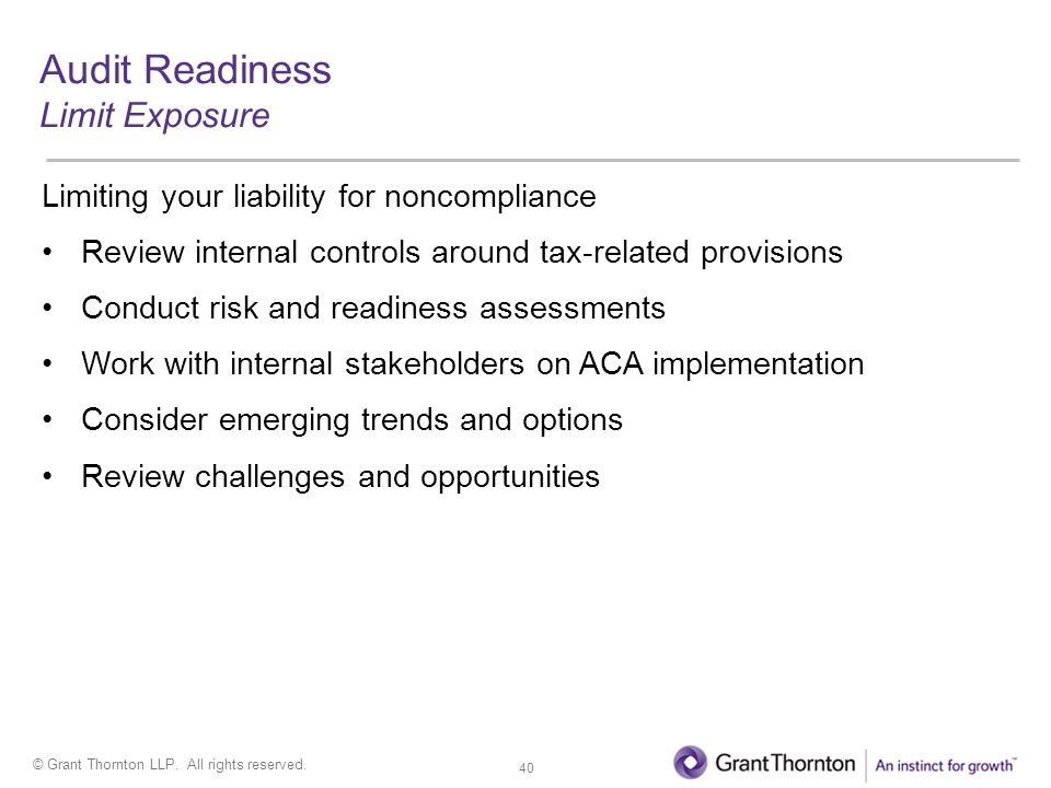 © Grant Thornton LLP. All rights reserved. Audit Readiness Limit Exposure Limiting your liability for noncompliance Review internal controls around ta