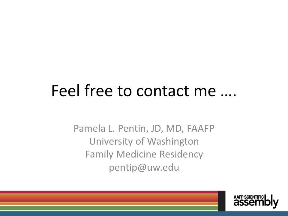 Feel free to contact me …. Pamela L. Pentin, JD, MD, FAAFP University of Washington Family Medicine Residency pentip@uw.edu