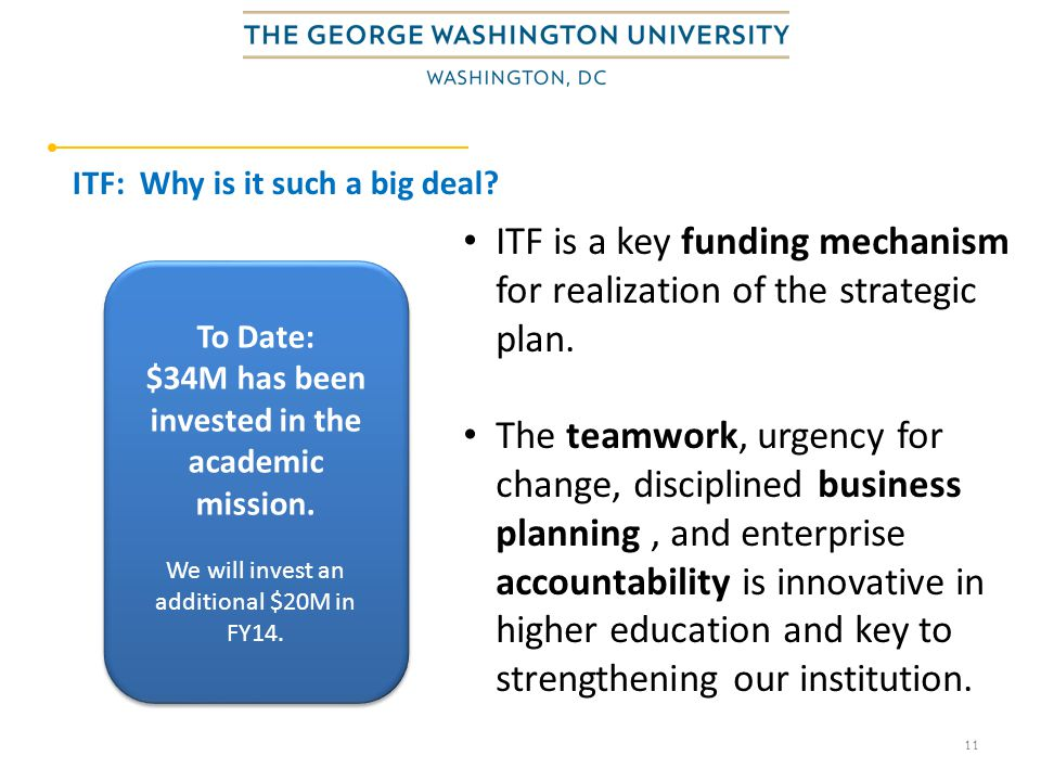 11 ITF: Why is it such a big deal. To Date: $34M has been invested in the academic mission.