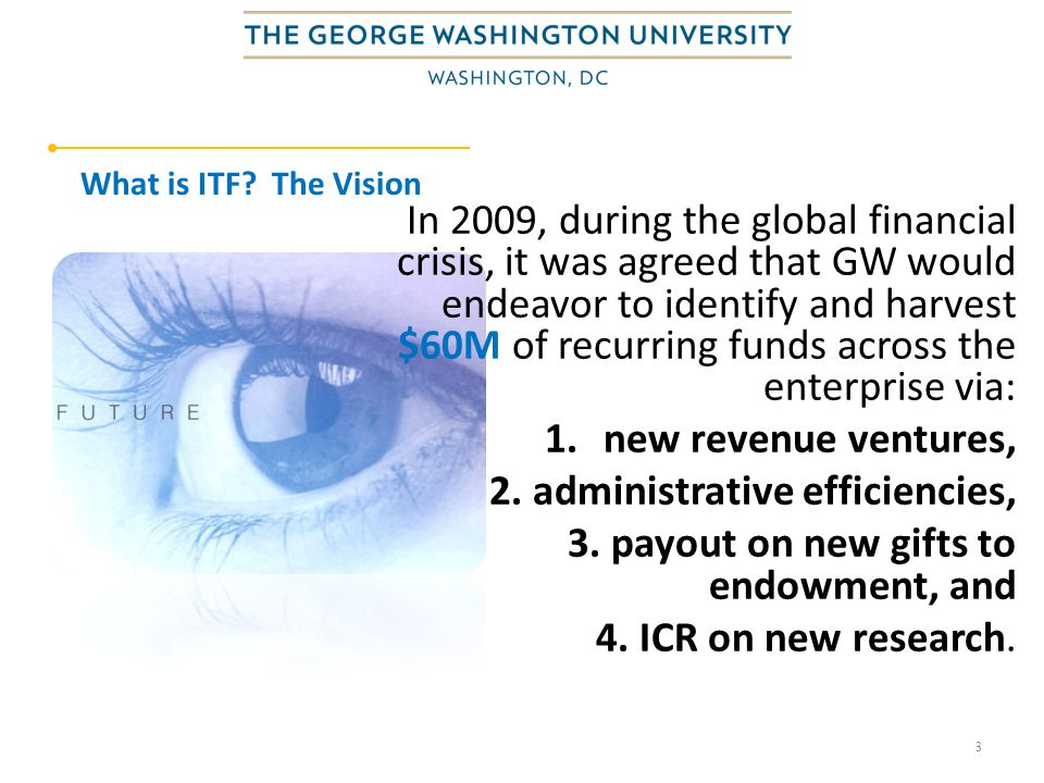 3 What is ITF? The Vision In 2009, during the global financial crisis, it was agreed that GW would endeavor to identify and harvest $60M of recurring