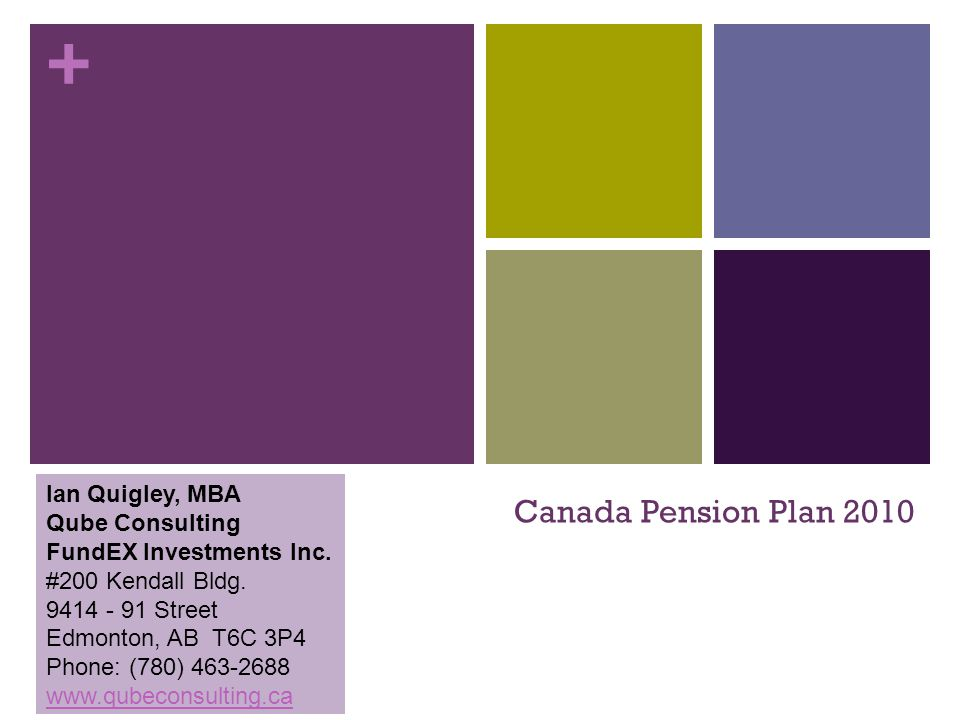 + Canada Pension Plan 2010 Ian Quigley, MBA Qube Consulting FundEX Investments Inc.