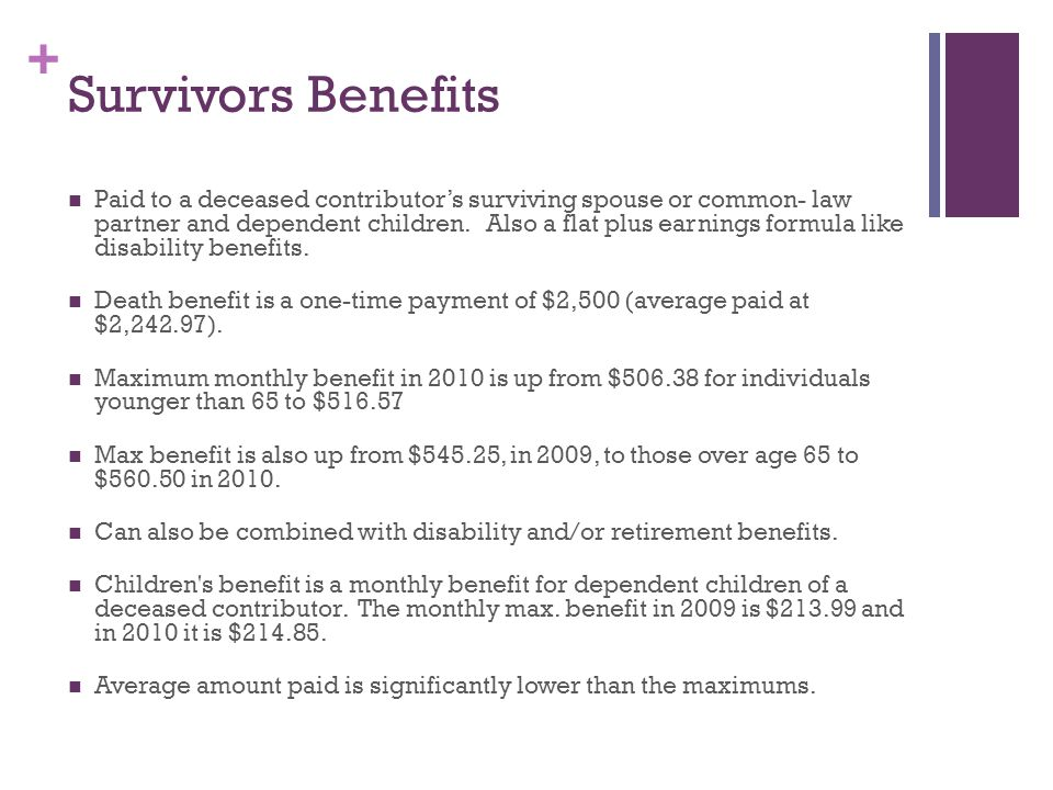 + Survivors Benefits Paid to a deceased contributor's surviving spouse or common- law partner and dependent children.