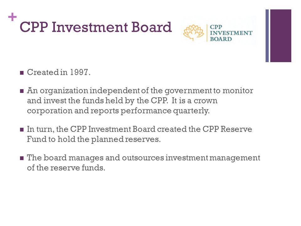 + CPP Investment Board Created in 1997.
