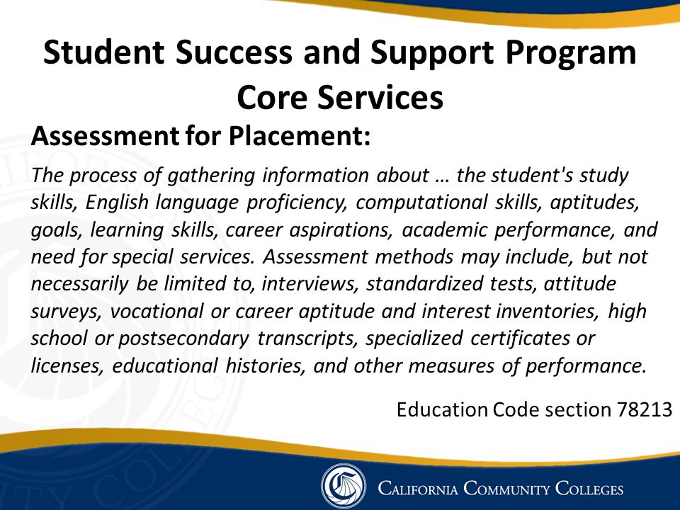 Student Success and Support Program Core Services Assessment for Placement: The process of gathering information about … the student's study skills, E
