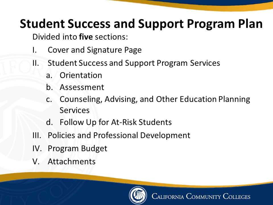Student Success and Support Program Plan Divided into five sections: I.Cover and Signature Page II.Student Success and Support Program Services a.Orie