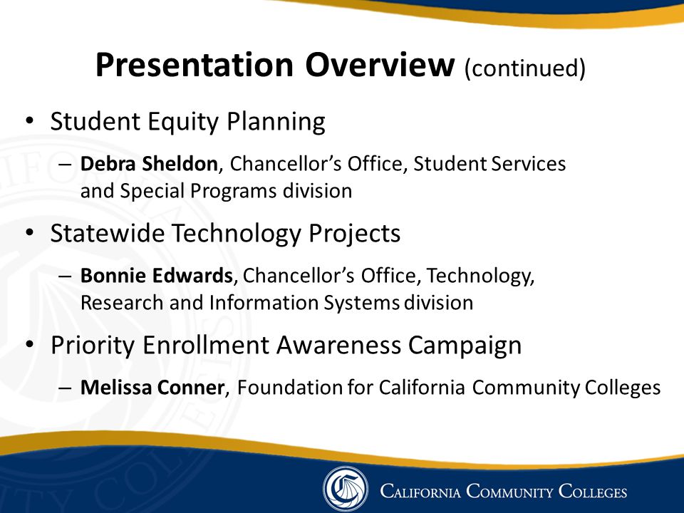 Presentation Overview (continued) Student Equity Planning – Debra Sheldon, Chancellor's Office, Student Services and Special Programs division Statewi