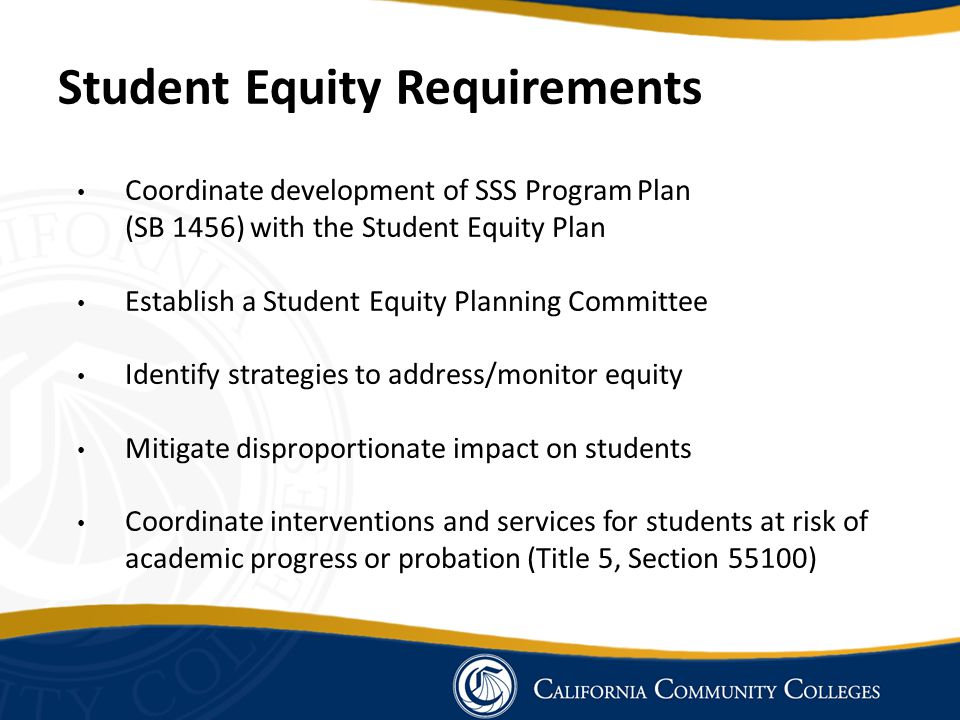 Student Equity Requirements Coordinate development of SSS Program Plan (SB 1456) with the Student Equity Plan Establish a Student Equity Planning Comm