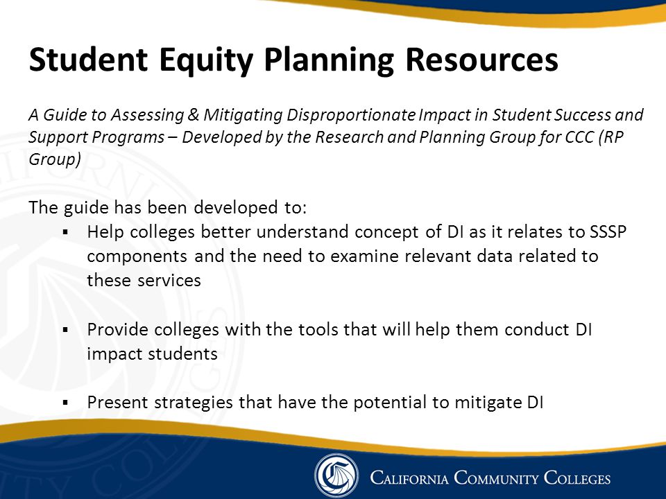 Student Equity Planning Resources A Guide to Assessing & Mitigating Disproportionate Impact in Student Success and Support Programs – Developed by the
