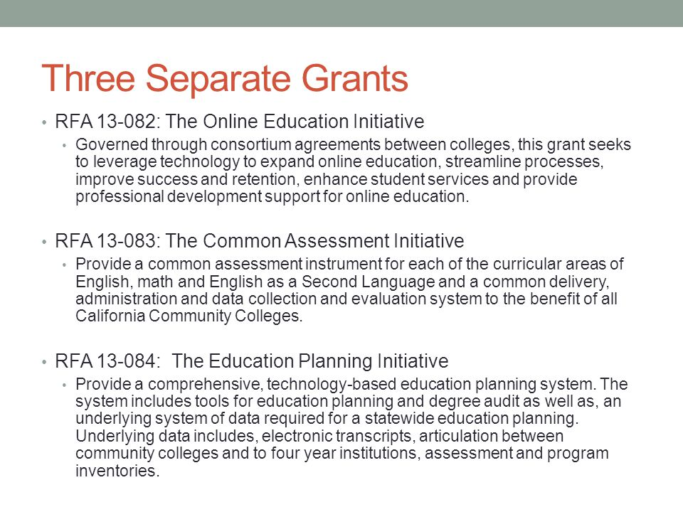 Three Separate Grants RFA 13-082: The Online Education Initiative Governed through consortium agreements between colleges, this grant seeks to leverag