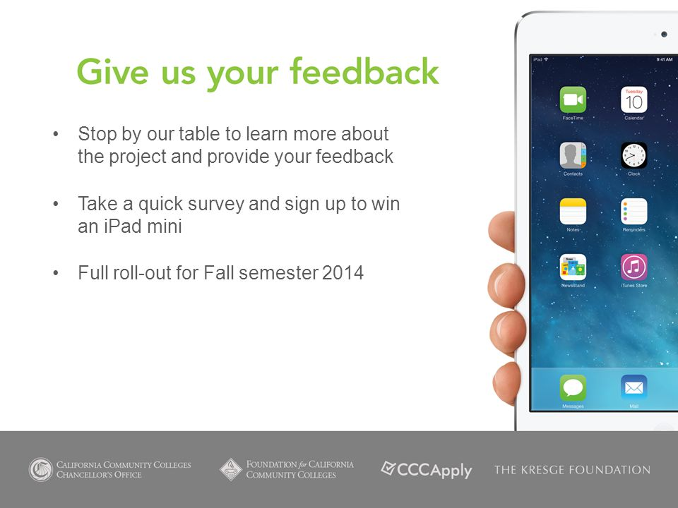Stop by our table to learn more about the project and provide your feedback Take a quick survey and sign up to win an iPad mini Full roll-out for Fall