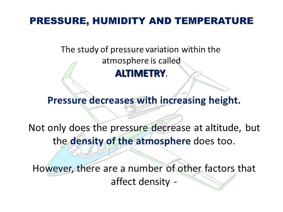 PRESSURE The greater the pressure, the greater the density.
