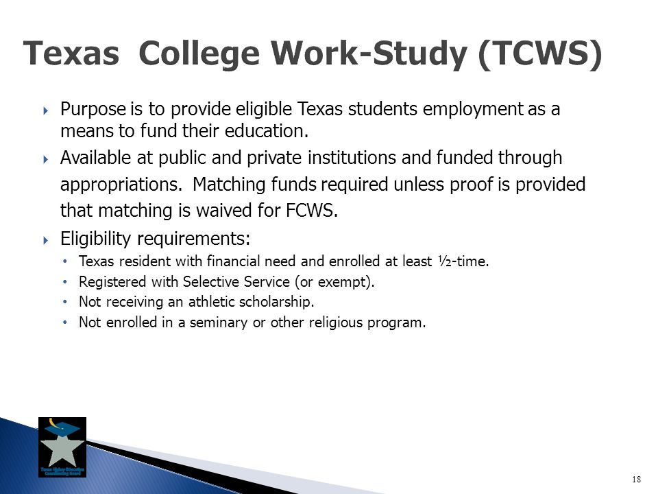  Purpose is to provide eligible Texas students employment as a means to fund their education.