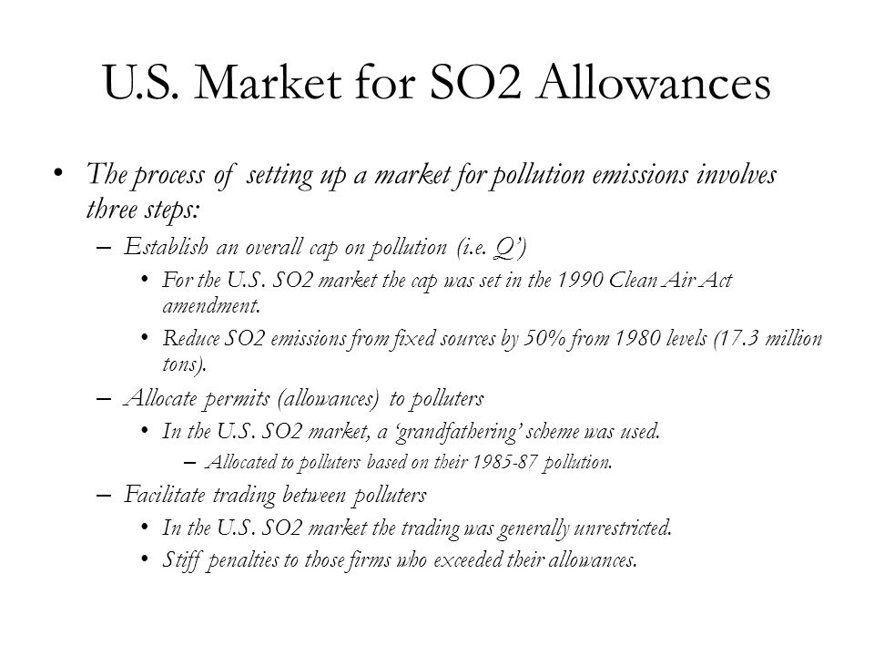 The process of setting up a market for pollution emissions involves three steps: – Establish an overall cap on pollution (i.e. Q') For the U.S. SO2 ma