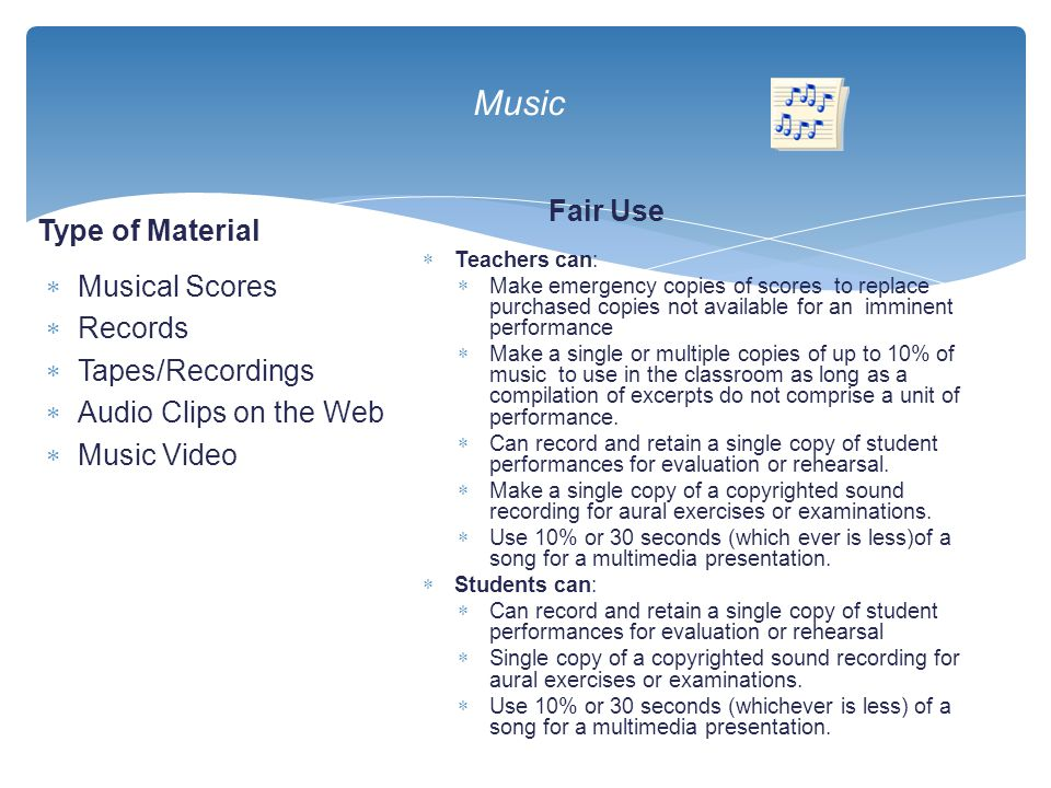 Music Type of Material  Musical Scores  Records  Tapes/Recordings  Audio Clips on the Web  Music Video Fair Use  Teachers can:  Make emergency
