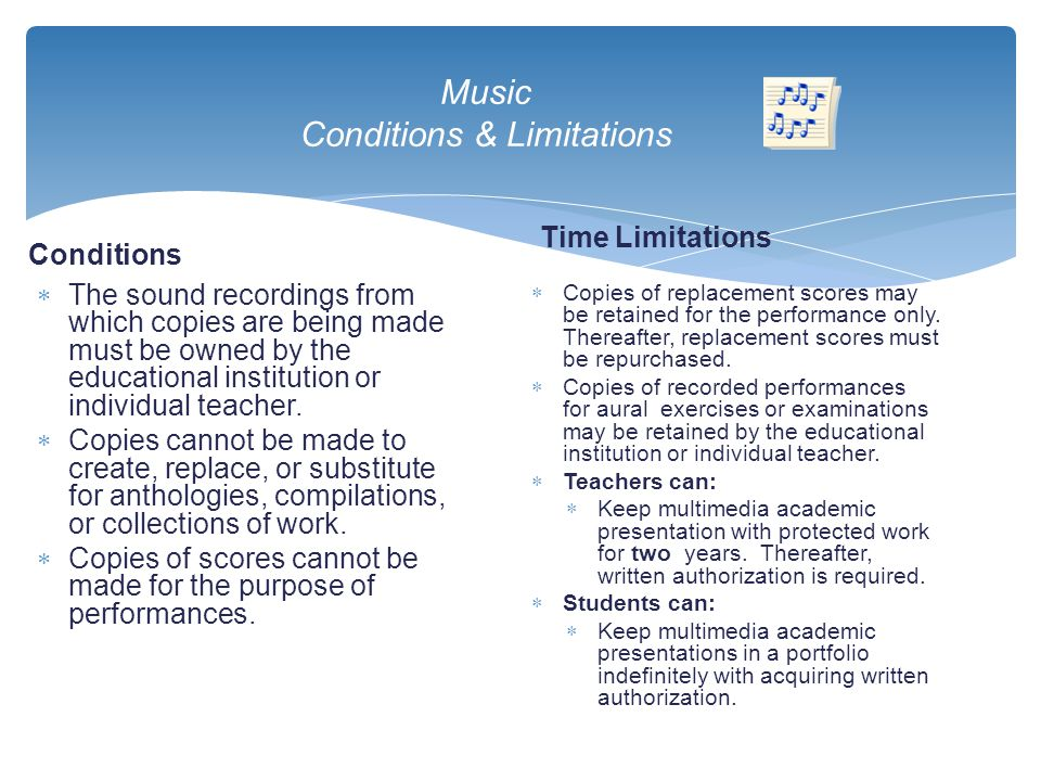 Music Conditions & Limitations Conditions  The sound recordings from which copies are being made must be owned by the educational institution or indi