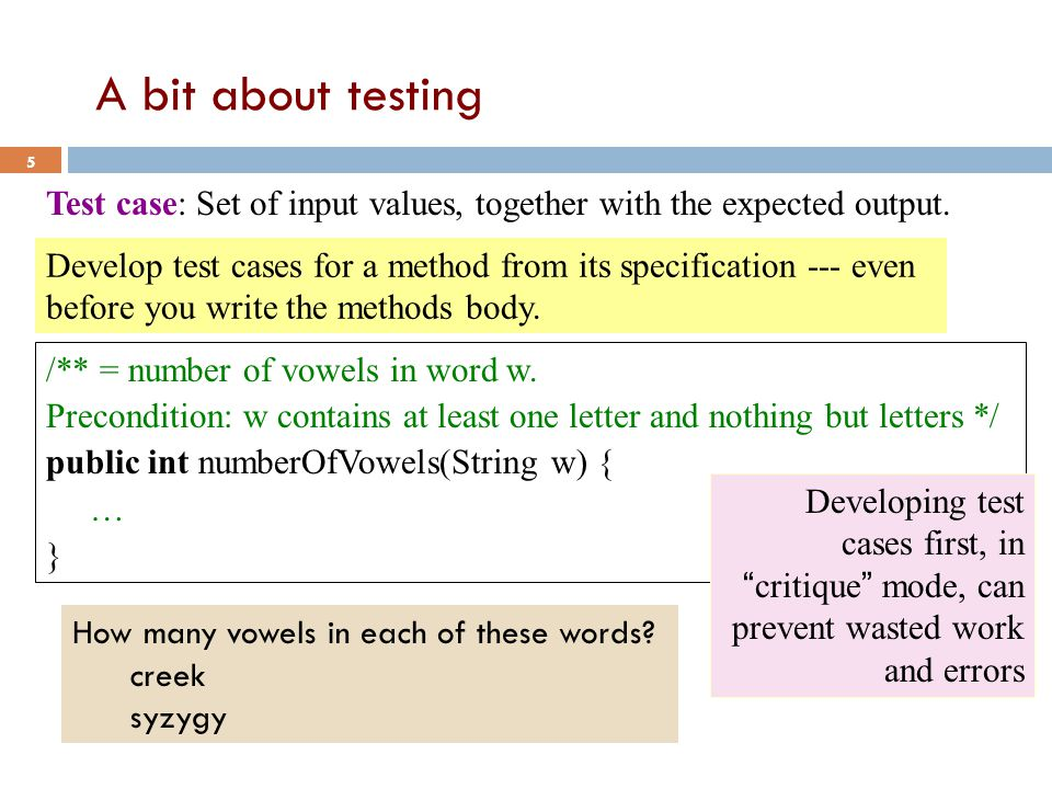 A bit about testing 5 Test case: Set of input values, together with the expected output.