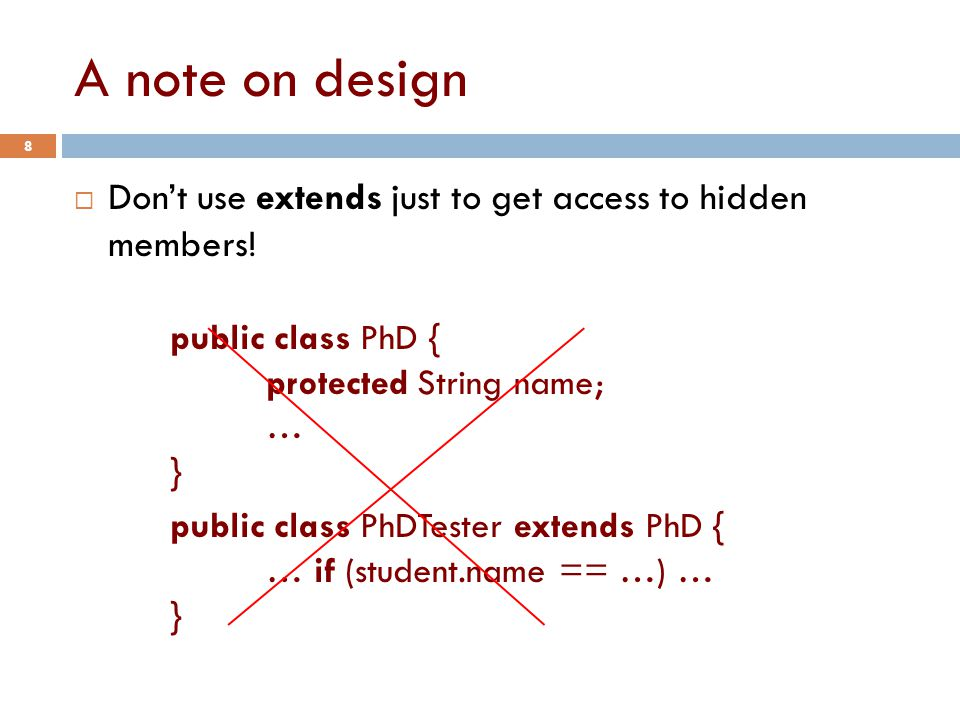 A note on design 8  Don't use extends just to get access to hidden members.