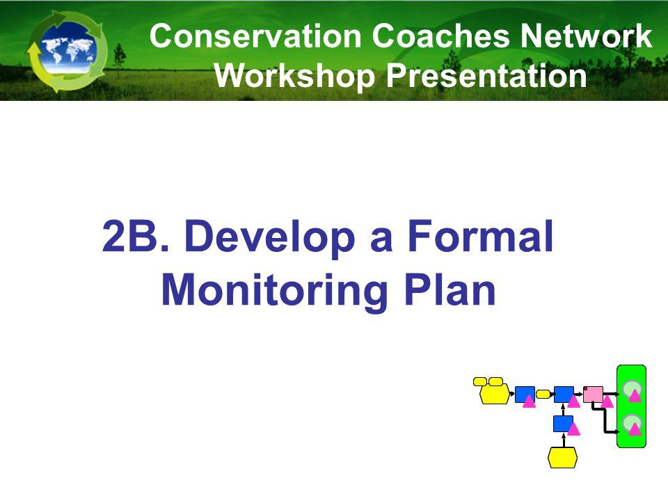 2B. Develop a Formal Monitoring Plan Conservation Coaches Network Workshop Presentation