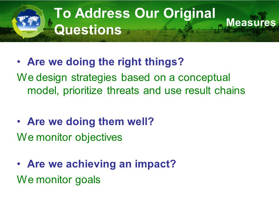 To Address Our Original Questions Are we doing the right things.
