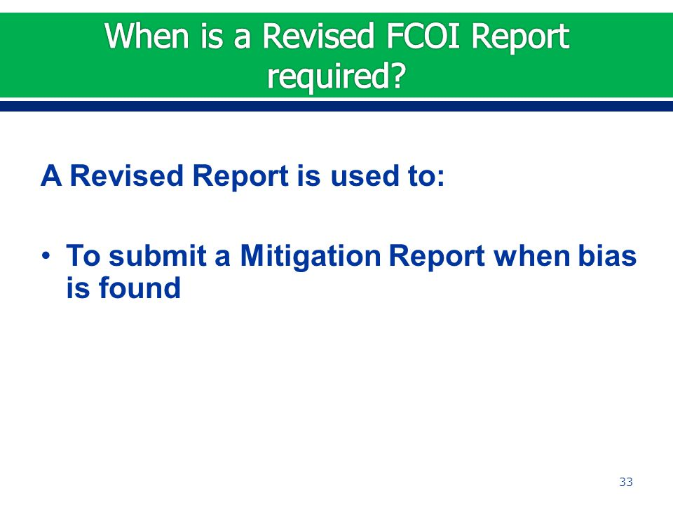 A Revised Report is used to: To submit a Mitigation Report when bias is found 33