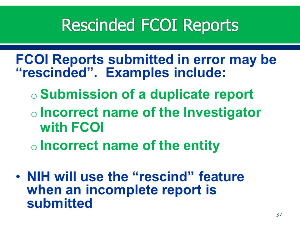 FCOI Reports submitted in error may be rescinded .