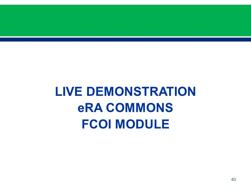 LIVE DEMONSTRATION eRA COMMONS FCOI MODULE 40