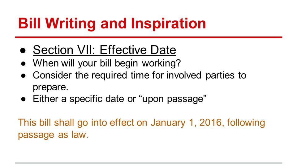 Bill Writing and Inspiration ●Section VII: Effective Date ●When will your bill begin working.