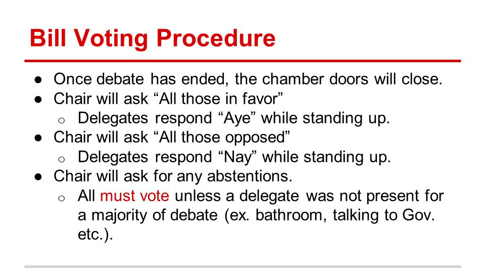 Bill Voting Procedure ●Once debate has ended, the chamber doors will close.
