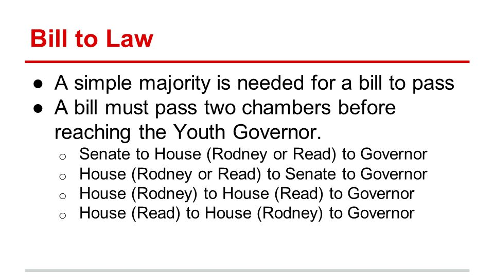 Bill to Law ●A simple majority is needed for a bill to pass ●A bill must pass two chambers before reaching the Youth Governor.