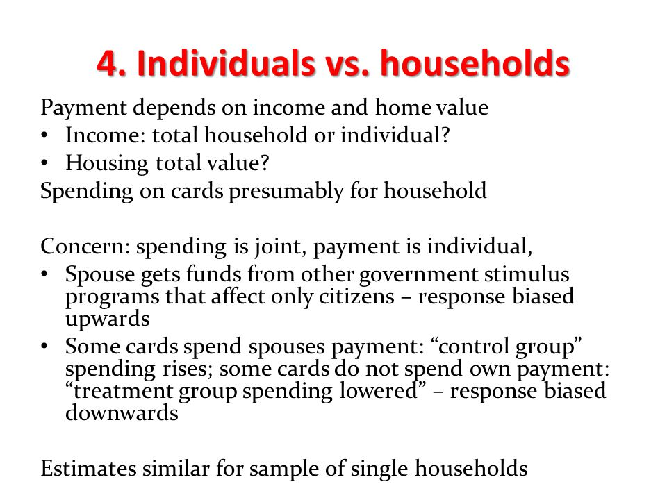 4. Individuals vs. households Payment depends on income and home value Income: total household or individual? Housing total value? Spending on cards p