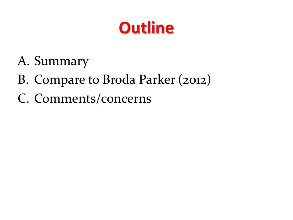 Outline A.Summary B.Compare to Broda Parker (2012) C.Comments/concerns
