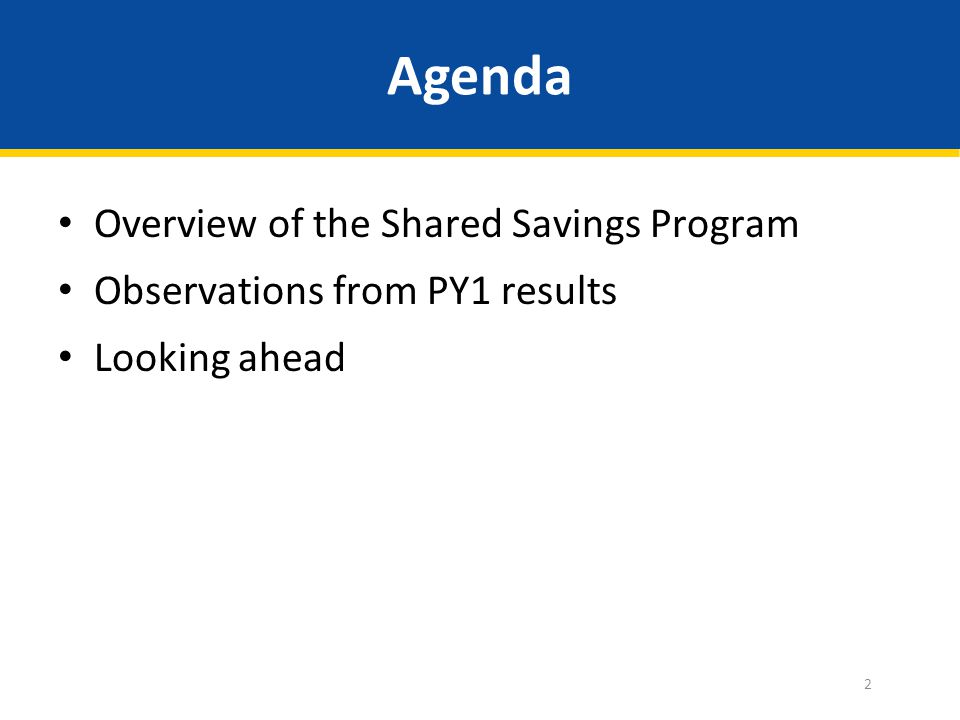 Agenda Overview of the Shared Savings Program Observations from PY1 results Looking ahead 2