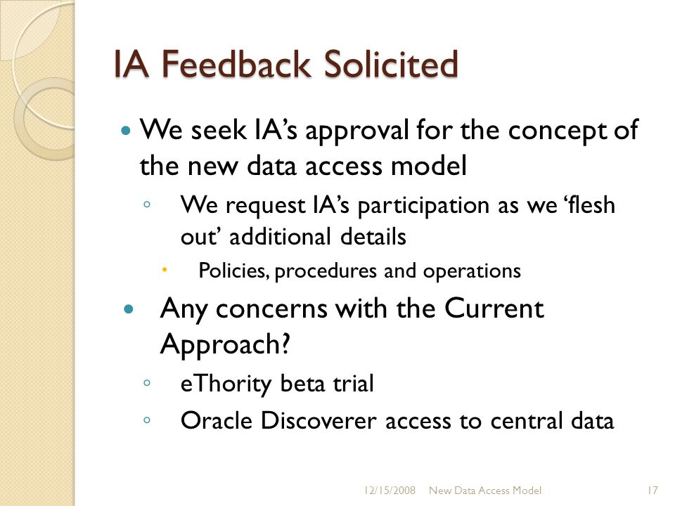 IA Feedback Solicited We seek IA's approval for the concept of the new data access model ◦ We request IA's participation as we 'flesh out' additional details  Policies, procedures and operations Any concerns with the Current Approach.