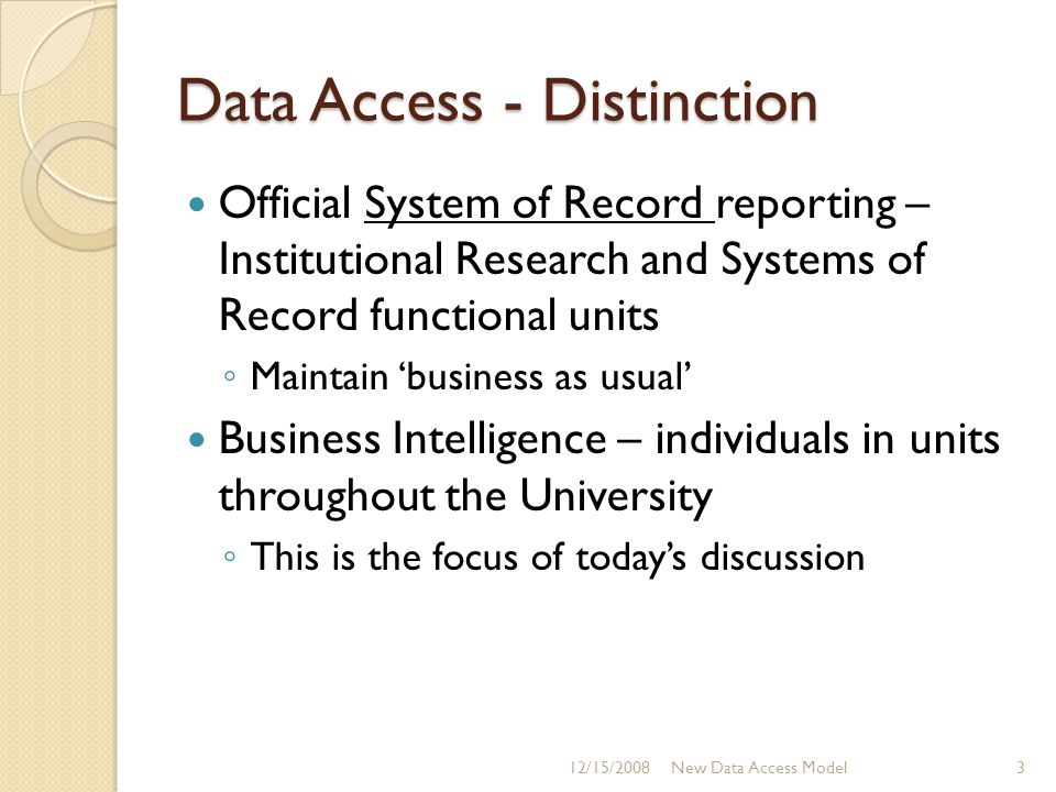 Data Access - Distinction Official System of Record reporting – Institutional Research and Systems of Record functional units ◦ Maintain 'business as