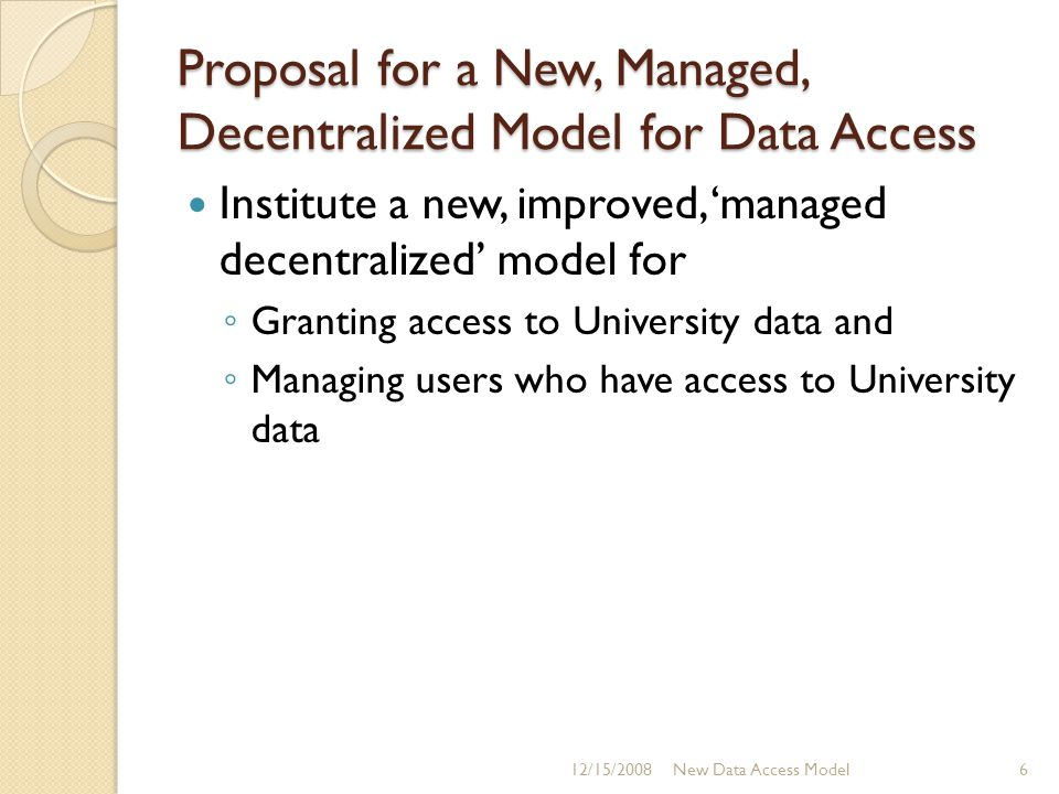 Proposal for a New, Managed, Decentralized Model for Data Access Institute a new, improved, 'managed decentralized' model for ◦ Granting access to Uni