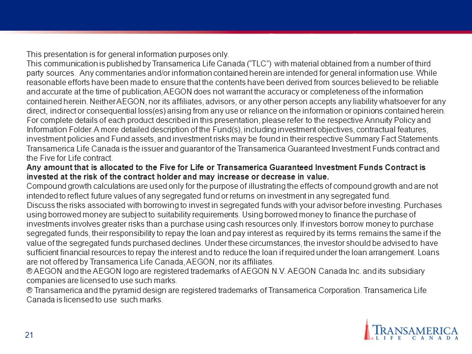 21 Notice to investment professionals This presentation is for general information purposes only. This communication is published by Transamerica Life