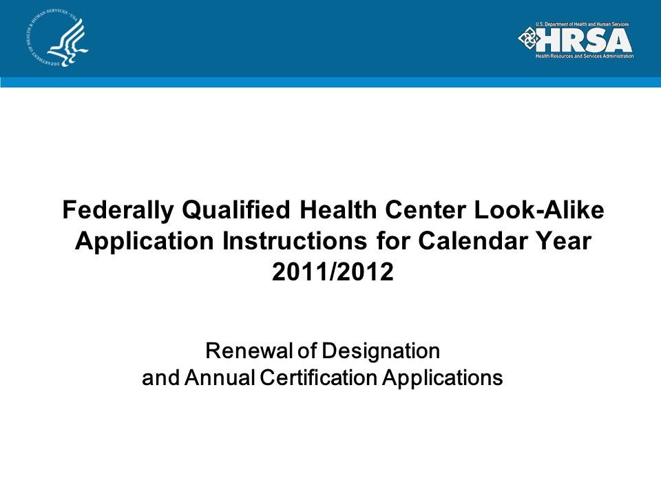 Federally Qualified Health Center Look-Alike Application Instructions for Calendar Year 2011/2012 Renewal of Designation and Annual Certification Applications