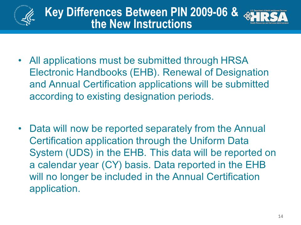 Key Differences Between PIN 2009-06 & the New Instructions All applications must be submitted through HRSA Electronic Handbooks (EHB). Renewal of Desi