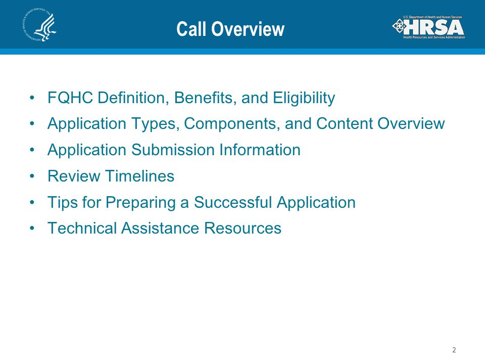 Call Overview FQHC Definition, Benefits, and Eligibility Application Types, Components, and Content Overview Application Submission Information Review