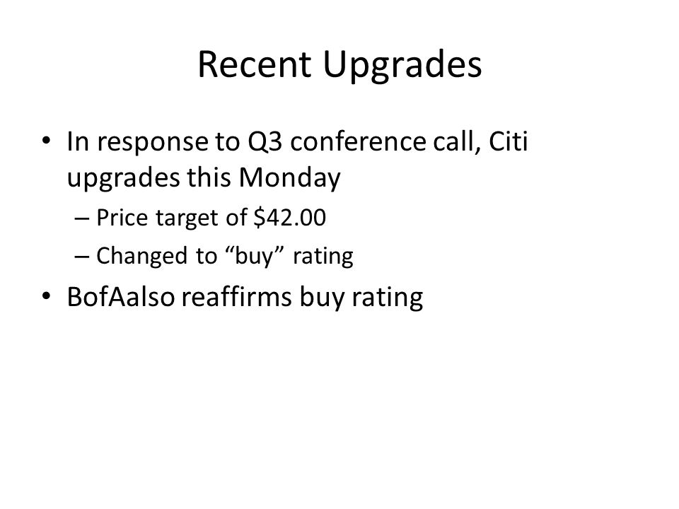 "Recent Upgrades In response to Q3 conference call, Citi upgrades this Monday – Price target of $42.00 – Changed to ""buy"" rating BofAalso reaffirms buy"