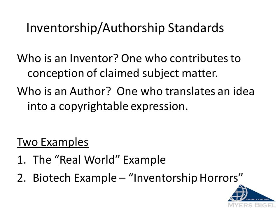 Who is an Inventor? One who contributes to conception of claimed subject matter. Who is an Author? One who translates an idea into a copyrightable exp