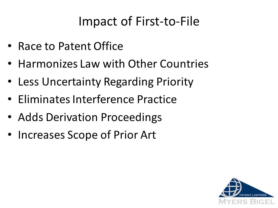 Impact of First-to-File Race to Patent Office Harmonizes Law with Other Countries Less Uncertainty Regarding Priority Eliminates Interference Practice