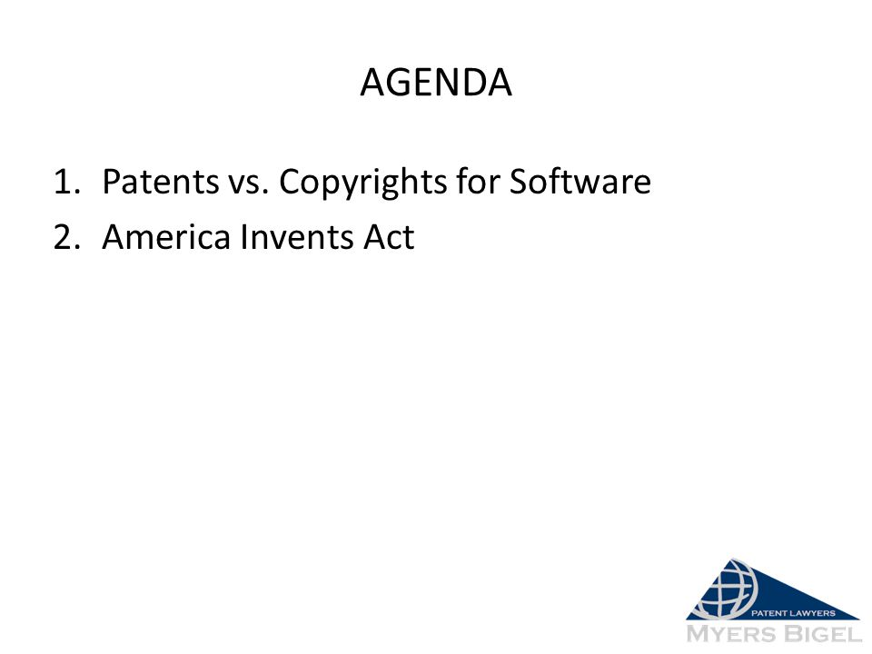 AGENDA 1.Patents vs. Copyrights for Software 2.America Invents Act