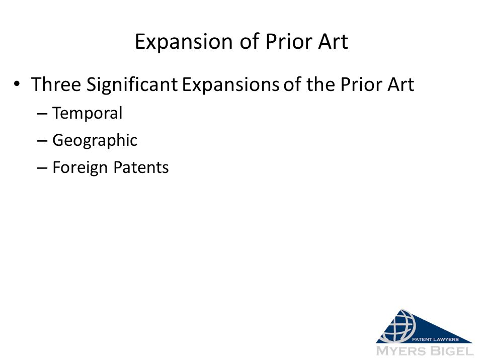 Expansion of Prior Art Three Significant Expansions of the Prior Art – Temporal – Geographic – Foreign Patents
