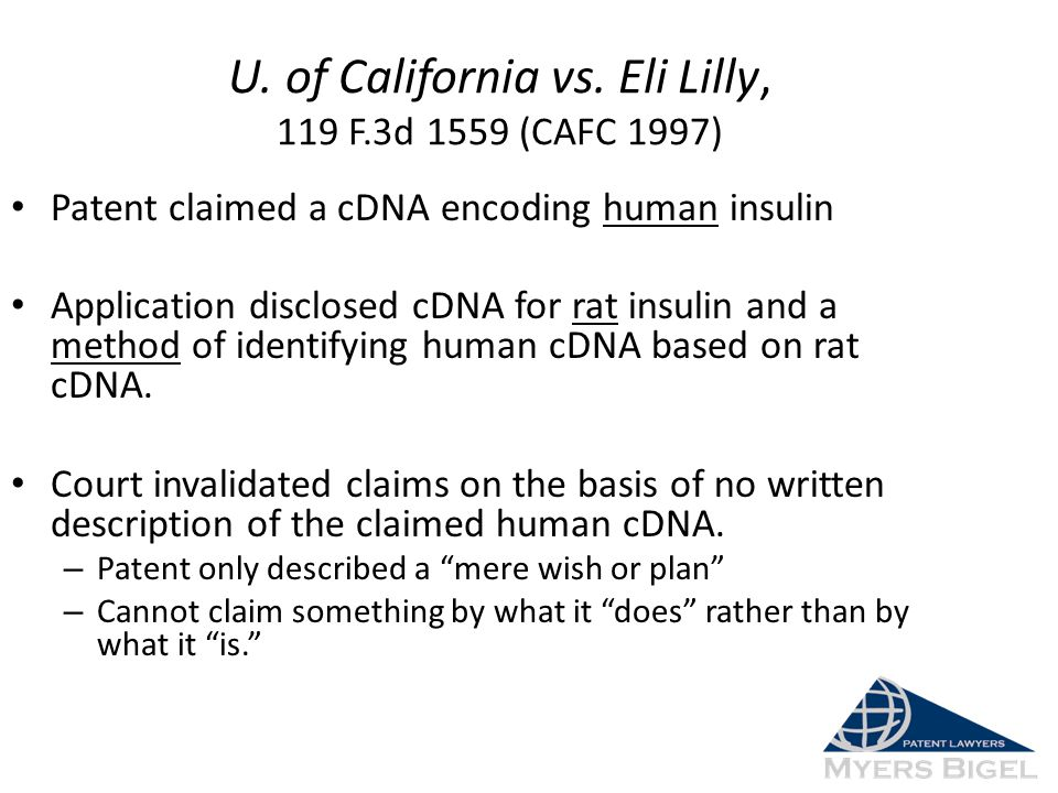 U. of California vs. Eli Lilly, 119 F.3d 1559 (CAFC 1997) Patent claimed a cDNA encoding human insulin Application disclosed cDNA for rat insulin and
