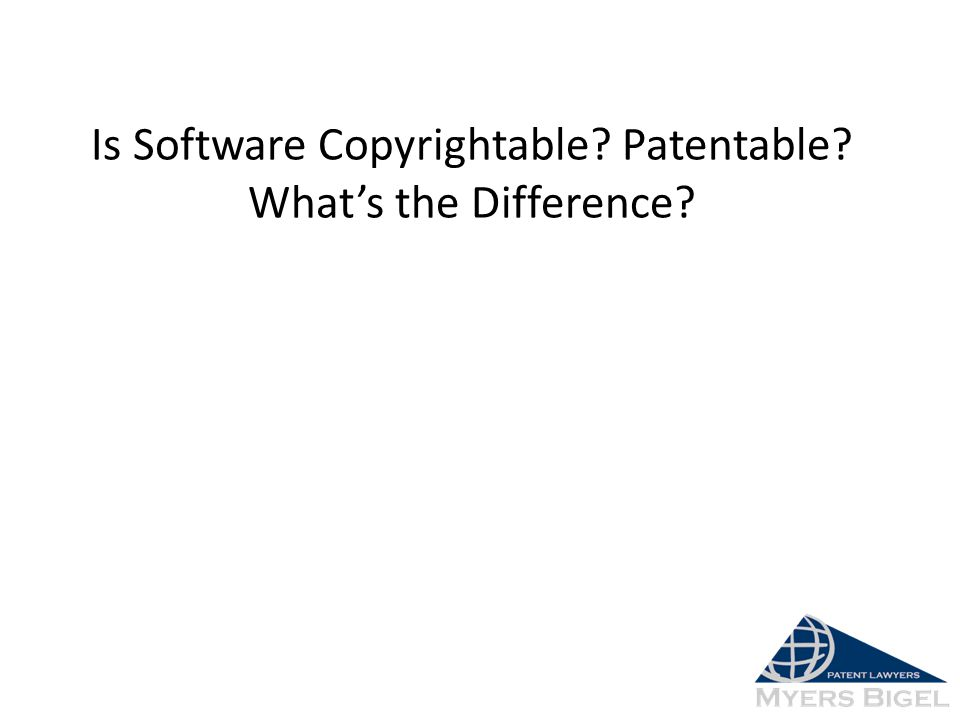 Is Software Copyrightable? Patentable? What's the Difference?