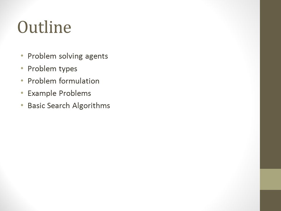 Outline Problem solving agents Problem types Problem formulation Example Problems Basic Search Algorithms