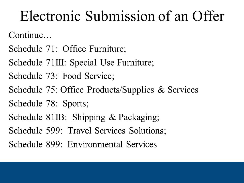 Electronic Submission of an Offer If you fall into one of the following Schedules… Schedule 36: The Office Solutions; Schedule 48: Transportation Solutions; Schedule 51V: Hardware Superstore; Schedule 58I: Professional Audio/Video; Schedule 67: Photographic Equipment; Schedule 69: Training Aids and Devices; Schedule 70: Information Technology