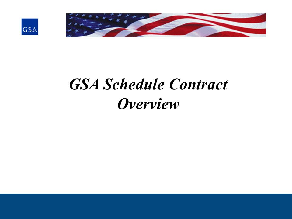 4 Today's Discussion... GSA Schedule Contract Overview Basic Requirements Understanding the Solicitation Requirements Q&A / Summary